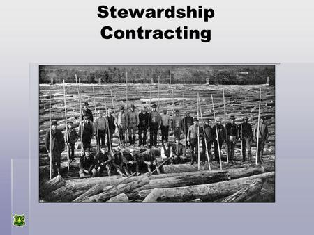 Stewardship Contracting. Stewardship Contracting One contract Project completed in less time More service work performed Increased public support Reduction.