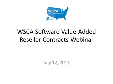 WSCA Software Value-Added Reseller Contracts Webinar July 12, 2011.