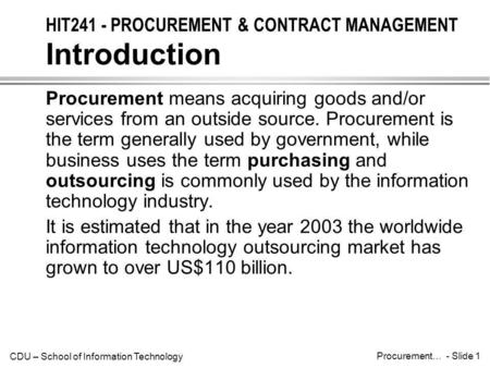 CDU – School of Information Technology Procurement… - Slide 1 Procurement means acquiring goods and/or services from an outside source. Procurement is.