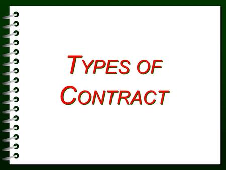 T YPES OF C ONTRACT. Types of Contracts Single fixed cost or Lump-sum Negotiated Cost-plus-a-fee contract Guaranteed maximum price.