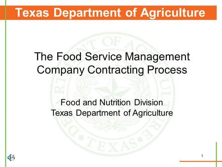 1 Texas Department of Agriculture The Food Service Management Company Contracting Process Food and Nutrition Division Texas Department of Agriculture.