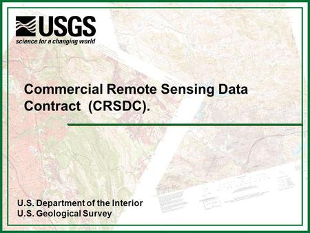 U.S. Department of the Interior U.S. Geological Survey Commercial Remote Sensing Data Contract (CRSDC).