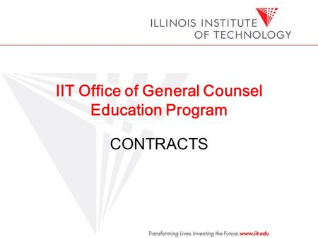 IIT Office of General Counsel Education Program CONTRACTS.