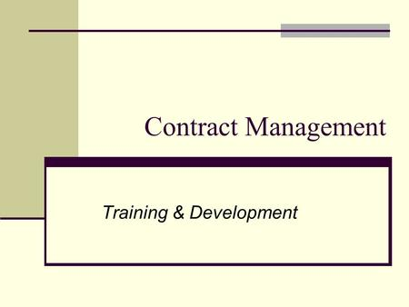 Training & Development Contract Management. Contents Introduction to Contract Management Definition Contract Management Issues Activities Overview Contract.
