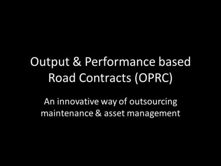 Output & Performance based Road Contracts (OPRC)