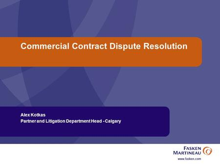 Commercial Contract Dispute Resolution Alex Kotkas Partner and Litigation Department Head - Calgary.