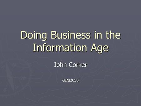 Doing Business in the Information Age John Corker GENL0230.