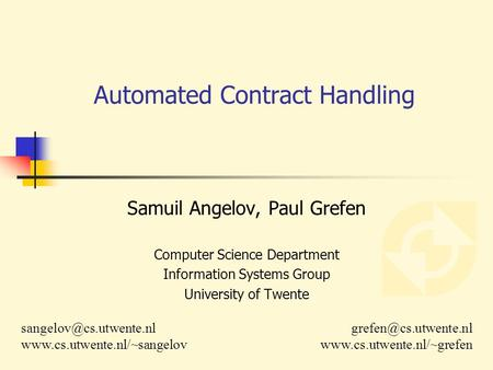 Samuil Angelov, Paul Grefen Computer Science Department Information Systems Group University of Twente Automated Contract Handling