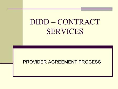 DIDD – CONTRACT SERVICES PROVIDER AGREEMENT PROCESS.