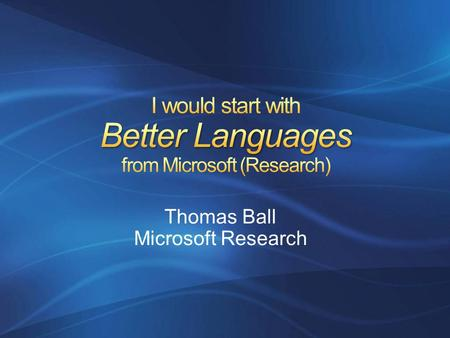 Thomas Ball Microsoft Research. C# 3.0C# 3.0 Visual Basic 9.0Visual Basic 9.0 OthersOthers.NET Language Integrated Query LINQ to Objects LINQ to DataSets.