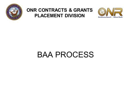 BAA PROCESS ONR CONTRACTS & GRANTS PLACEMENT DIVISION.