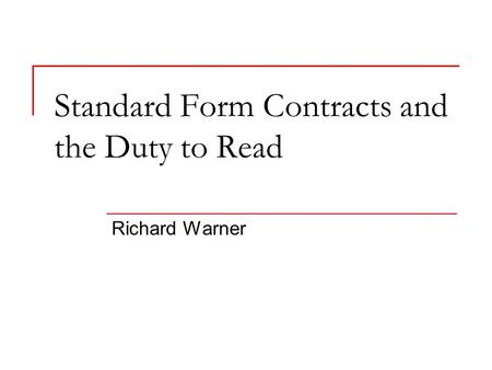 Standard Form Contracts and the Duty to Read Richard Warner.
