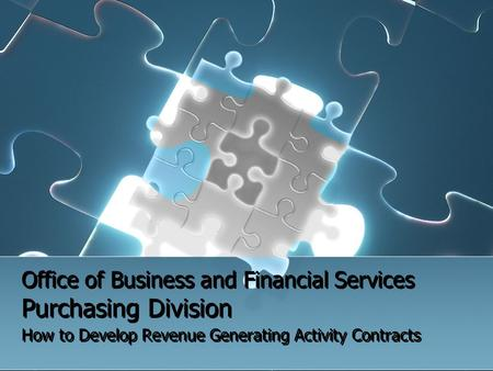 Office of Business and Financial Services Purchasing Division How to Develop Revenue Generating Activity Contracts.