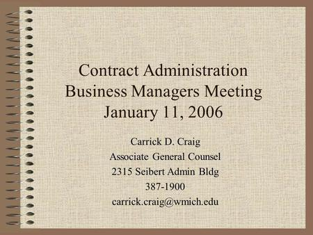 Contract Administration Business Managers Meeting January 11, 2006 Carrick D. Craig Associate General Counsel 2315 Seibert Admin Bldg 387-1900