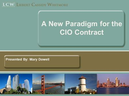 A New Paradigm for the CIO Contract Presented By: Mary Dowell.