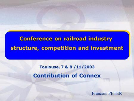 APTA ANNUAL CONFERENCE OCTOBER 1ST 2003 COMPETITIVE CONTRACTING by Antoine HUREL Chairman & President CONNEX North America Conference on railroad industry.