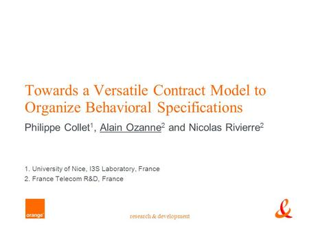 Research & development Towards a Versatile Contract Model to Organize Behavioral Specifications Philippe Collet 1, Alain Ozanne 2 and Nicolas Rivierre.