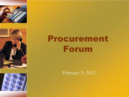 Procurement Forum February 9, 2012. Objectives Provide a forum for learning and knowledge sharing Increase interaction between OSP & the agencies Improve.