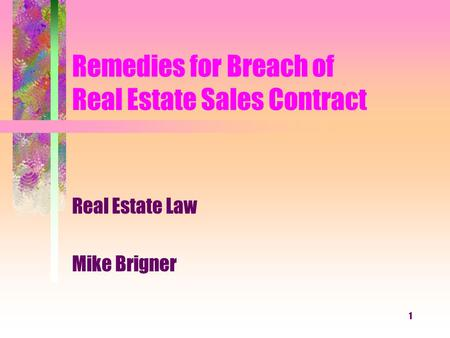 1 Remedies for Breach of Real Estate Sales Contract Real Estate Law Mike Brigner.