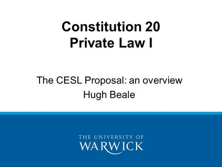 Constitution 20 Private Law I The CESL Proposal: an overview Hugh Beale.