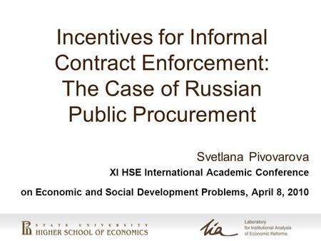 Incentives for Informal Contract Enforcement: The Case of Russian Public Procurement Svetlana Pivovarova XI HSE International Academic Conference on Economic.