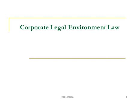 Corporate Legal Environment Law pooja sharma1. What is Law…………….. Law is a Body of Rules……….. Purpose To govern the society….. They are made by Governing.