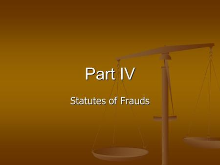 Part IV Statutes of Frauds. R2 § 110. Classes of Contracts Covered (1) The following classes of contracts [may not be enforced] unless there is a written.