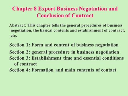 Chapter 8 Export Business Negotiation and Conclusion of Contract Abstract: This chapter tells the general procedures of business negotiation, the basical.