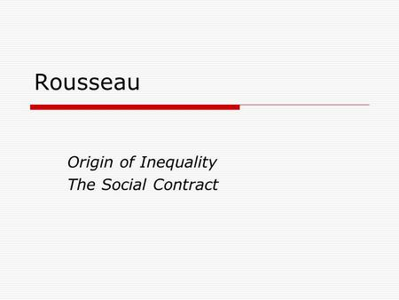 Rousseau Origin of Inequality The Social Contract.