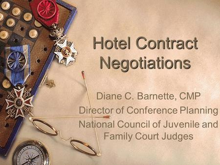 Hotel Contract Negotiations Diane C. Barnette, CMP Director of Conference Planning National Council of Juvenile and Family Court Judges.