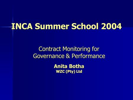INCA Summer School 2004 Contract Monitoring for Governance & Performance Anita Botha WZC (Pty) Ltd.