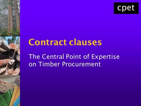 Contract clauses The Central Point of Expertise on Timber Procurement.