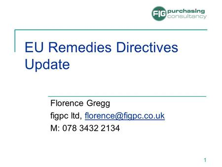 EU Remedies Directives Update Florence Gregg figpc ltd, M: 078 3432 2134 1.