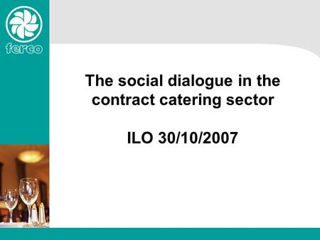 The social dialogue in the contract catering sector ILO 30/10/2007.