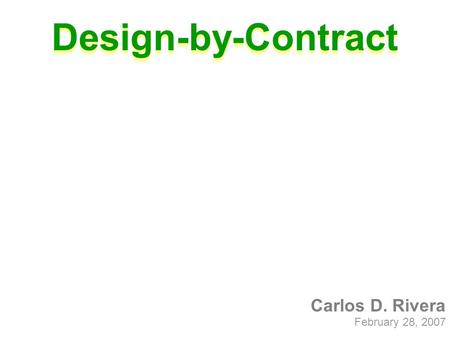 Carlos D. Rivera February 28, 2007 Design-by-Contract.