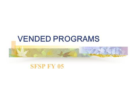 VENDED PROGRAMS SFSP FY 05. What is a Food Service Management Company? Any organization (including commercial for profit companies, schools, or private.