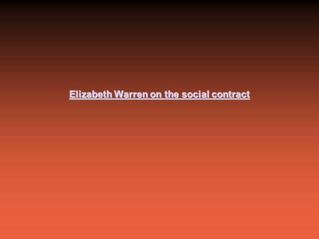 Elizabeth Warren on the social contract Elizabeth Warren on the social contract.
