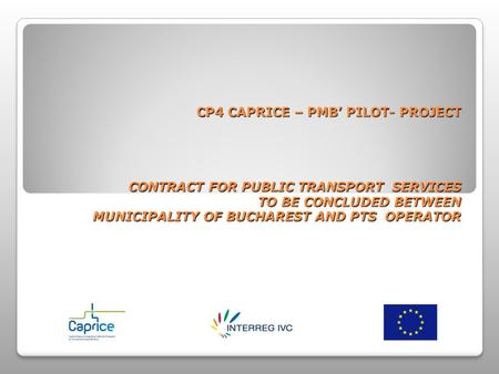 CP4 CAPRICE – PMB PILOT- PROJECT CONTRACT FOR PUBLIC TRANSPORT SERVICES TO BE CONCLUDED BETWEEN MUNICIPALITY OF BUCHAREST AND PTS OPERATOR.