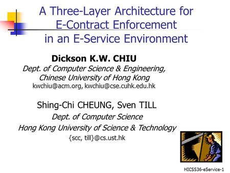 HICSS36-eService-1 A Three-Layer Architecture for E-Contract Enforcement in an E-Service Environment Dickson K.W. CHIU Dept. of Computer Science & Engineering,
