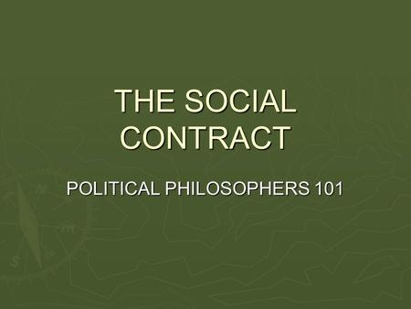THE SOCIAL CONTRACT POLITICAL PHILOSOPHERS 101. PHILOSOPHERS Thomas Hobbes Thomas Hobbes John Locke John Locke Baron de Montesquieu Baron de Montesquieu.
