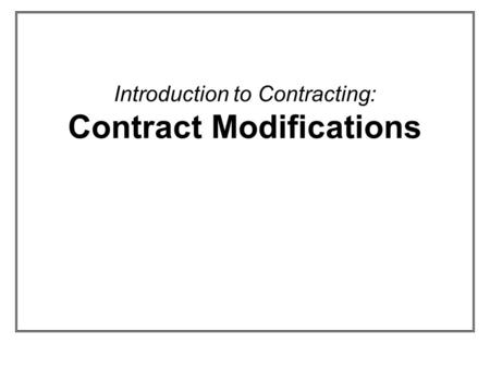 Introduction to Contracting: Contract Modifications.