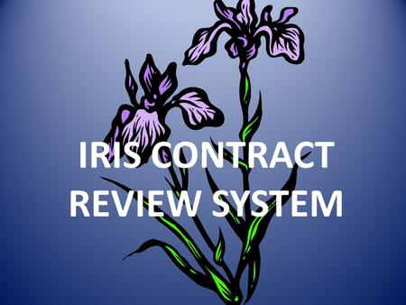 IRIS CONTRACT REVIEW SYSTEM. Introduction This system replaces the AS400 system. With IRIS transaction: ZCT_Maint_CONTRACT entry for all contracts will.