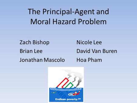 The Principal-Agent and Moral Hazard Problem
