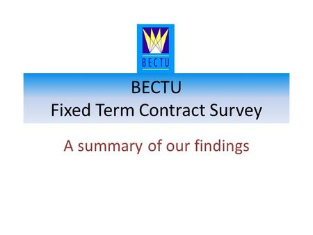 BECTU Fixed Term Contract Survey A summary of our findings.