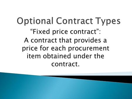Fixed price contract: A contract that provides a price for each procurement item obtained under the contract.