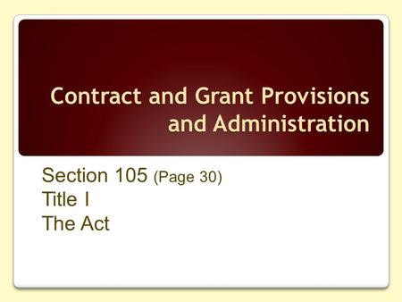 Contract and Grant Provisions and Administration Section 105 (Page 30) Title I The Act.