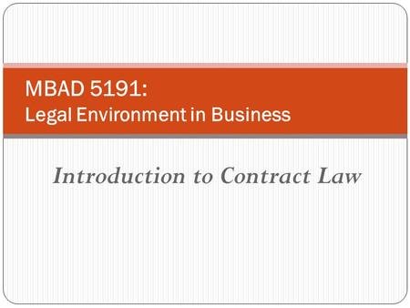 Introduction to Contract Law MBAD 5191: Legal Environment in Business.