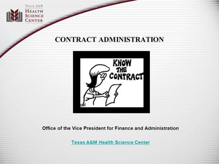 CONTRACT ADMINISTRATION Office of the Vice President for Finance and Administration Texas A&M Health Science Center.