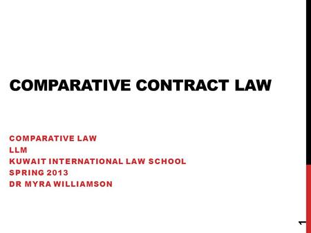 COMPARATIVE CONTRACT LAW COMPARATIVE LAW LLM KUWAIT INTERNATIONAL LAW SCHOOL SPRING 2013 DR MYRA WILLIAMSON 1.