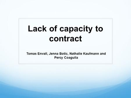 Tomas Envall, Jenna Botic, Nathalie Kaufmann and Percy Coaguila Lack of capacity to contract.